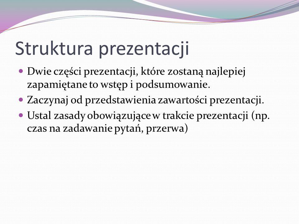 Struktura prezentacji Dwie części prezentacji, które zostaną najlepiej zapamiętane to wstęp i podsumowanie. Zaczynaj od przedstawienia zawartości prez