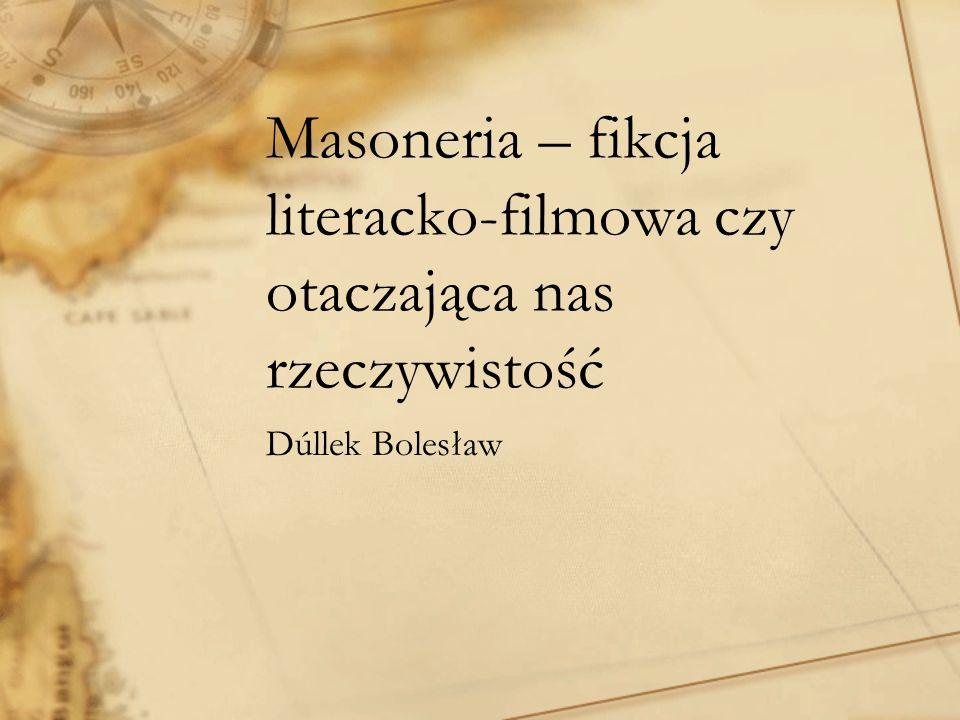 Masoneria – fikcja literacko-filmowa czy otaczająca nas rzeczywistość Dúllek Bolesław