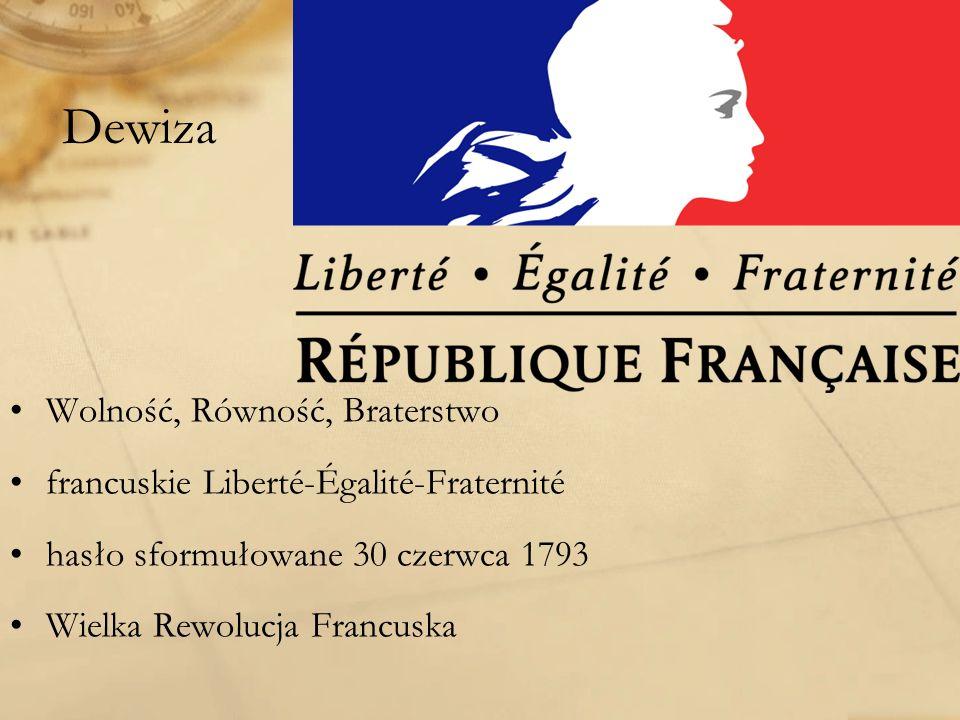 Dewiza Wolność, Równość, Braterstwo francuskie Liberté-Égalité-Fraternité hasło sformułowane 30 czerwca 1793 Wielka Rewolucja Francuska