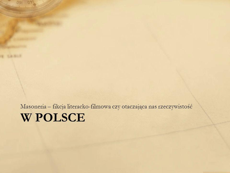 W POLSCE Masoneria – fikcja literacko-filmowa czy otaczająca nas rzeczywistość