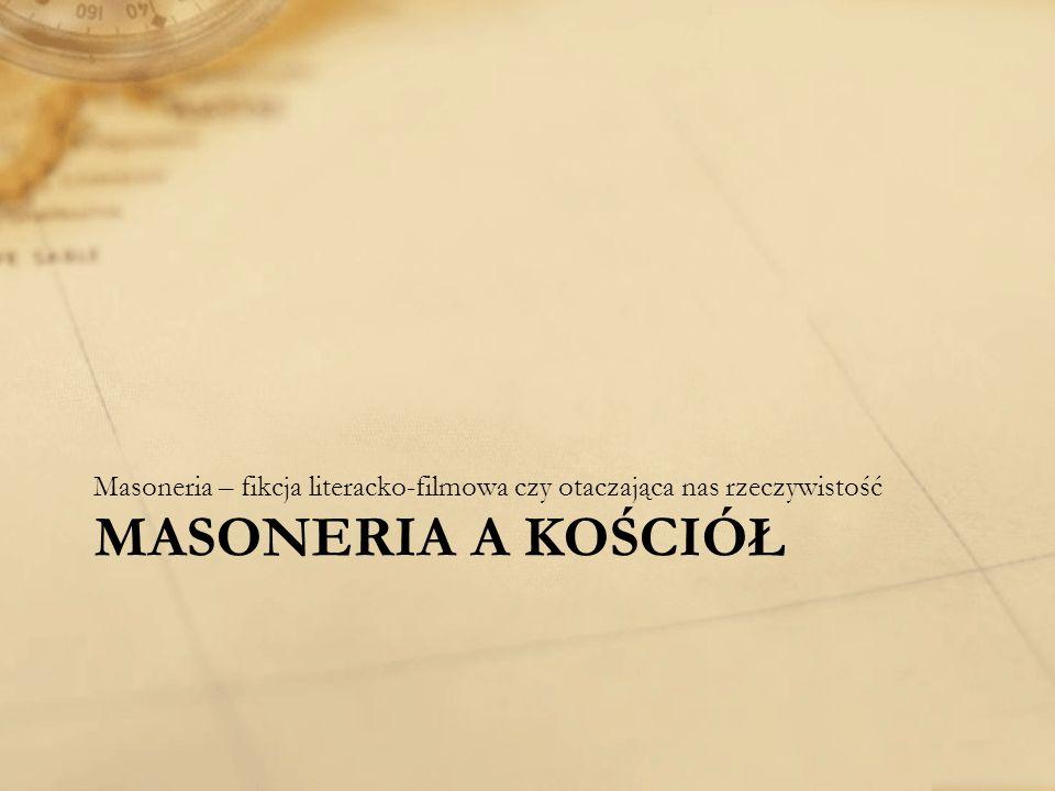 MASONERIA A KOŚCIÓŁ Masoneria – fikcja literacko-filmowa czy otaczająca nas rzeczywistość