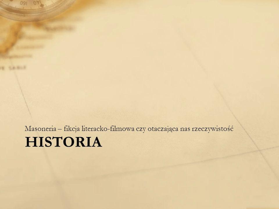 HISTORIA Masoneria – fikcja literacko-filmowa czy otaczająca nas rzeczywistość