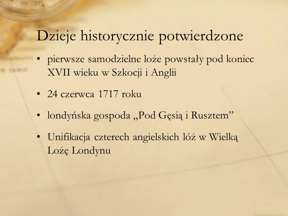 Dzieje historycznie potwierdzone pierwsze samodzielne loże powstały pod koniec XVII wieku w Szkocji i Anglii 24 czerwca 1717 roku londyńska gospoda Pod Gęsią i Rusztem Unifikacja czterech angielskich lóż w Wielką Lożę Londynu