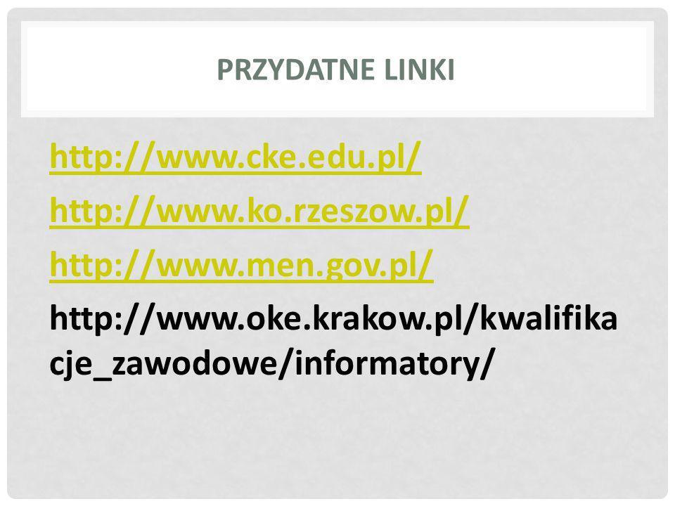 PRZYDATNE LINKI http://www.cke.edu.pl/ http://www.ko.rzeszow.pl/ http://www.men.gov.pl/ http://www.oke.krakow.pl/kwalifika cje_zawodowe/informatory/