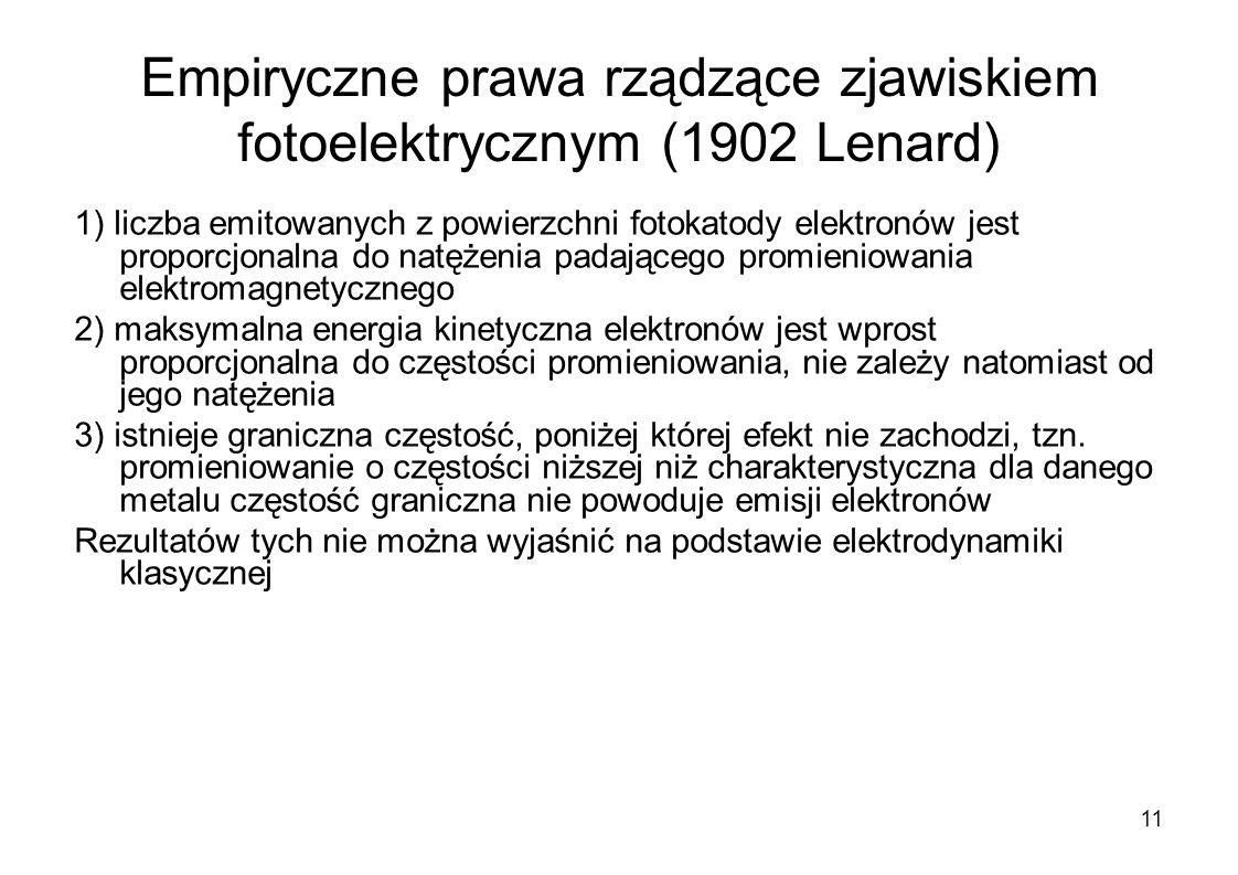 Empiryczne prawa rządzące zjawiskiem fotoelektrycznym (1902 Lenard) 1) liczba emitowanych z powierzchni fotokatody elektronów jest proporcjonalna do n
