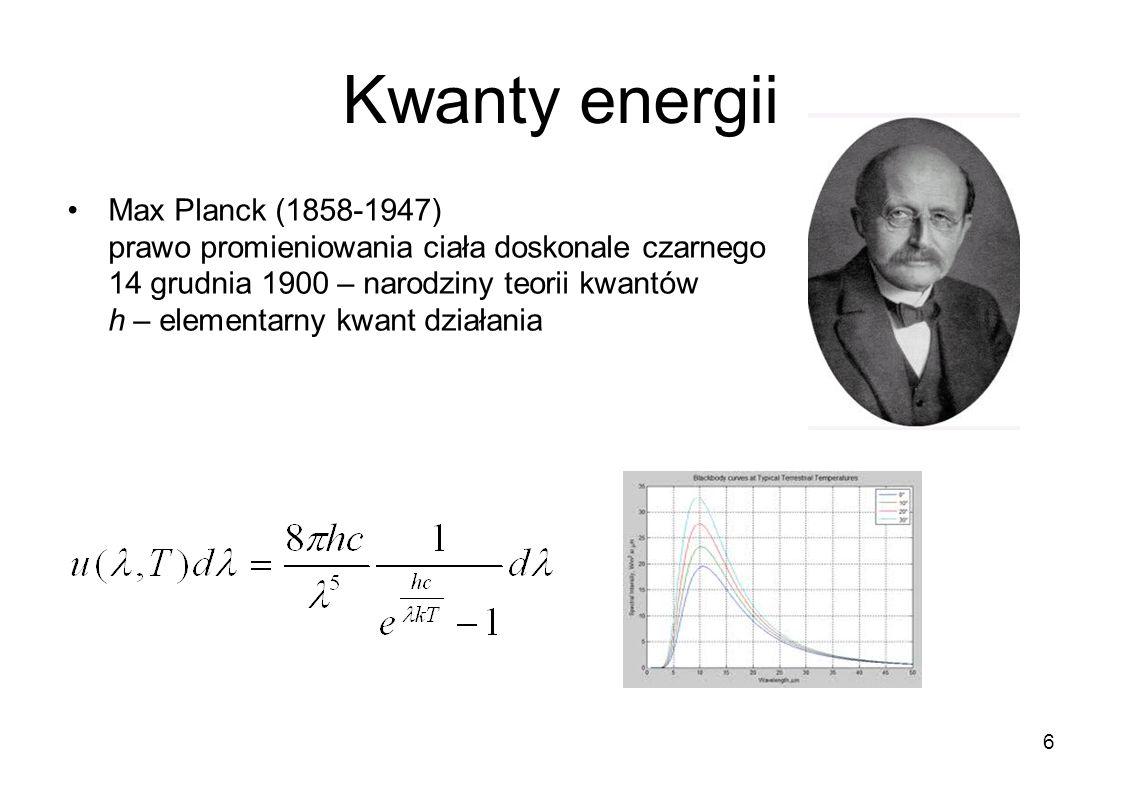 Kwanty energii Max Planck (1858-1947) prawo promieniowania ciała doskonale czarnego 14 grudnia 1900 – narodziny teorii kwantów h – elementarny kwant d