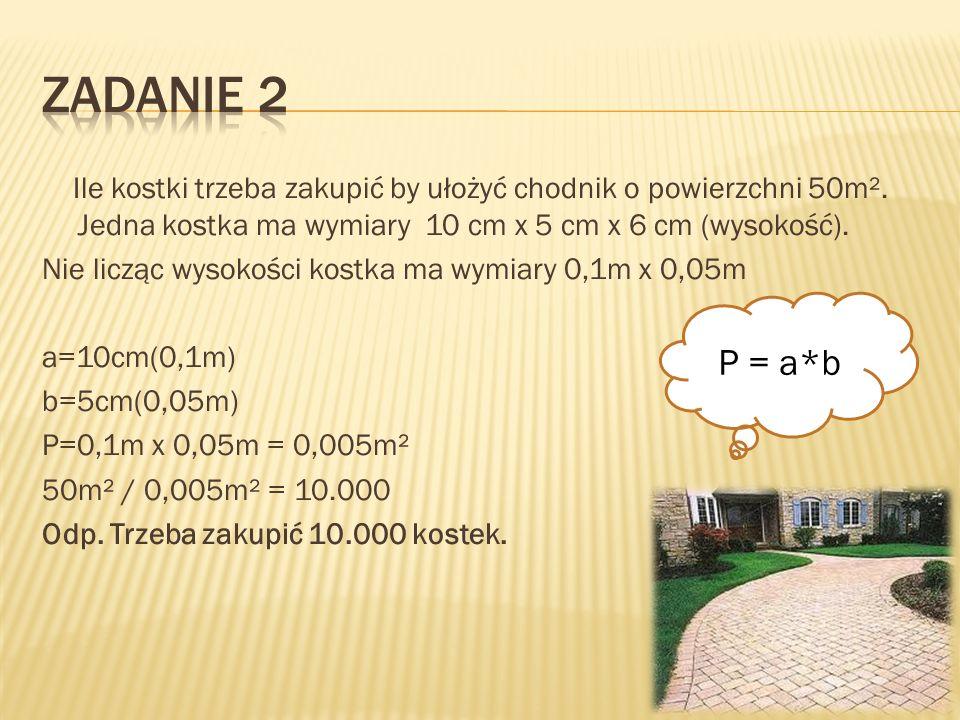 Ile kostki trzeba zakupić by ułożyć chodnik o powierzchni 50m². Jedna kostka ma wymiary 10 cm x 5 cm x 6 cm (wysokość). Nie licząc wysokości kostka ma