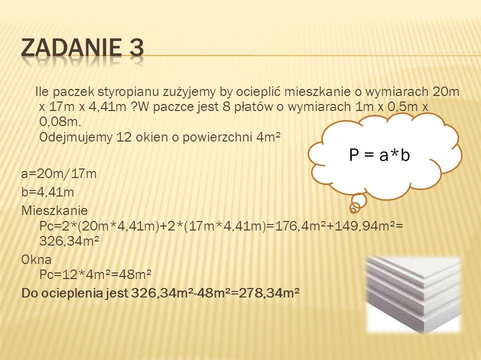 Pole powierzchni styropianu to: P=a*b a=1m b=0,5m P=1m*0,5m=0,5m² 0,5m²*8=4m²(tyle jest w paczce) Razem 278,34m²/4m²=69,58570 Odp.