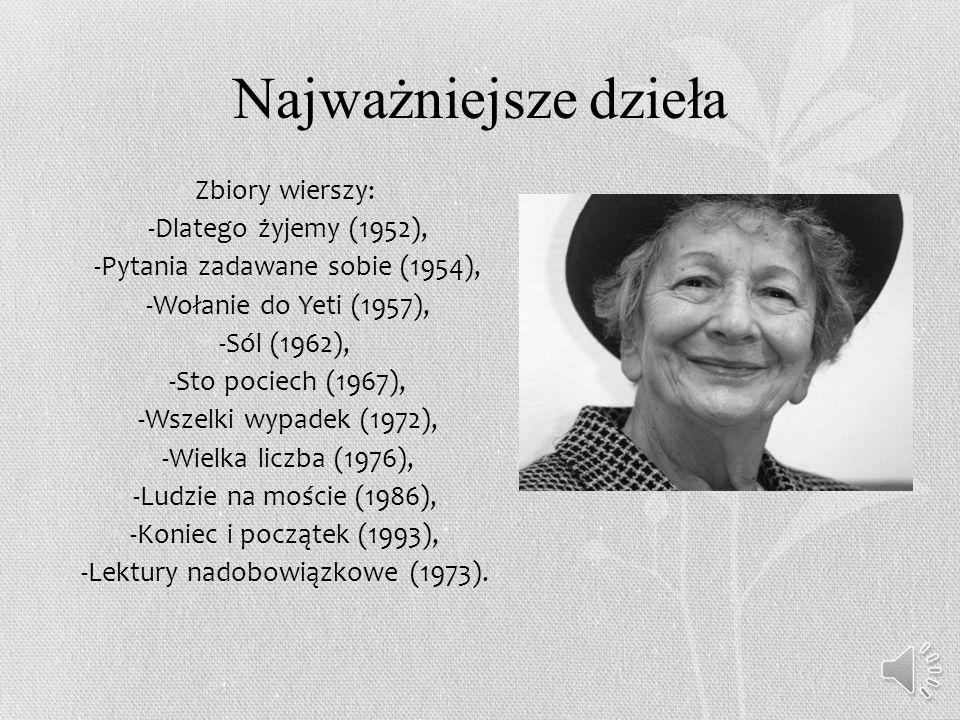 Najważniejsze dzieła Zbiory wierszy: -Dlatego żyjemy (1952), -Pytania zadawane sobie (1954), -Wołanie do Yeti (1957), -Sól (1962), -Sto pociech (1967), -Wszelki wypadek (1972), -Wielka liczba (1976), -Ludzie na moście (1986), -Koniec i początek (1993), -Lektury nadobowiązkowe (1973).