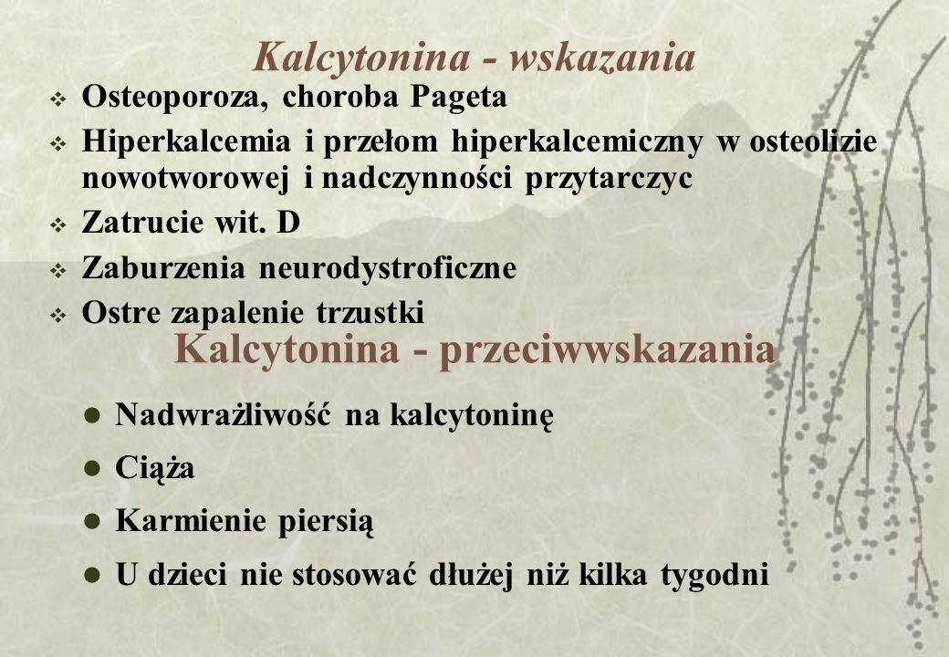 Kalcytonina - wskazania Osteoporoza, choroba Pageta Hiperkalcemia i przełom hiperkalcemiczny w osteolizie nowotworowej i nadczynności przytarczyc Zatr