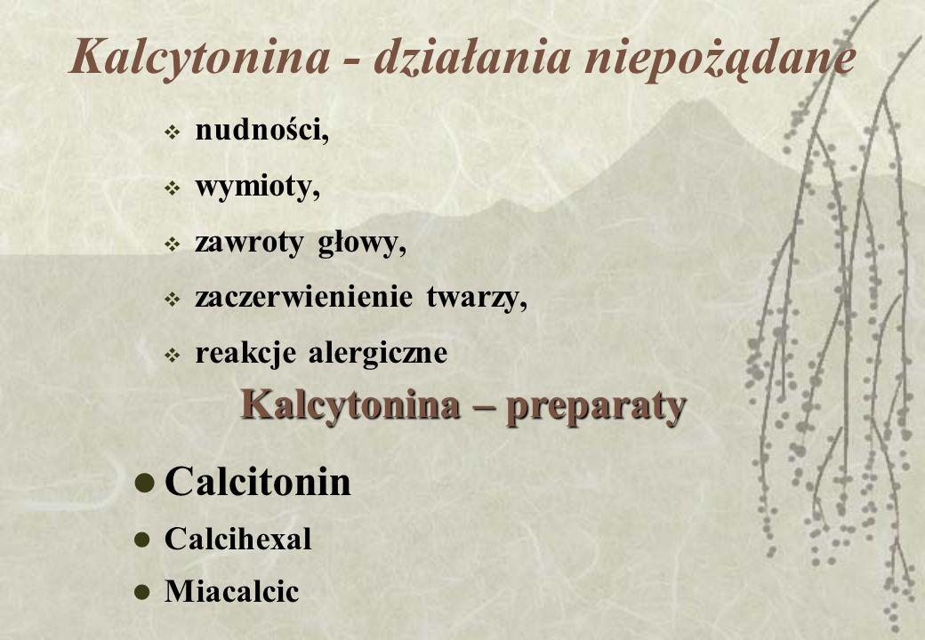 Kalcytonina - działania niepożądane nudności, wymioty, zawroty głowy, zaczerwienienie twarzy, reakcje alergiczne Kalcytonina – preparaty Calcitonin Ca