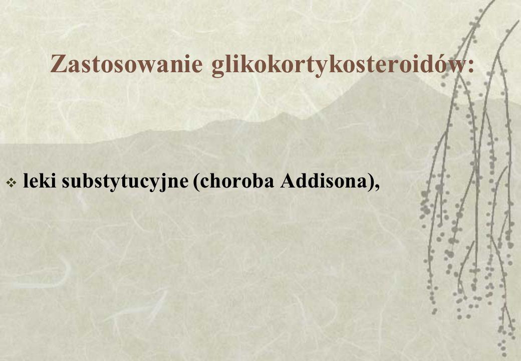 Zastosowanie glikokortykosteroidów: leki substytucyjne (choroba Addisona),