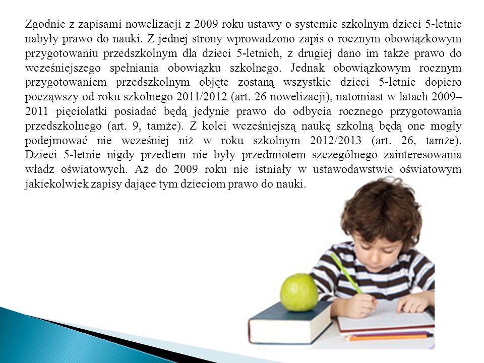 Zgodnie z zapisami nowelizacji z 2009 roku ustawy o systemie szkolnym dzieci 5-letnie nabyły prawo do nauki. Z jednej strony wprowadzono zapis o roczn