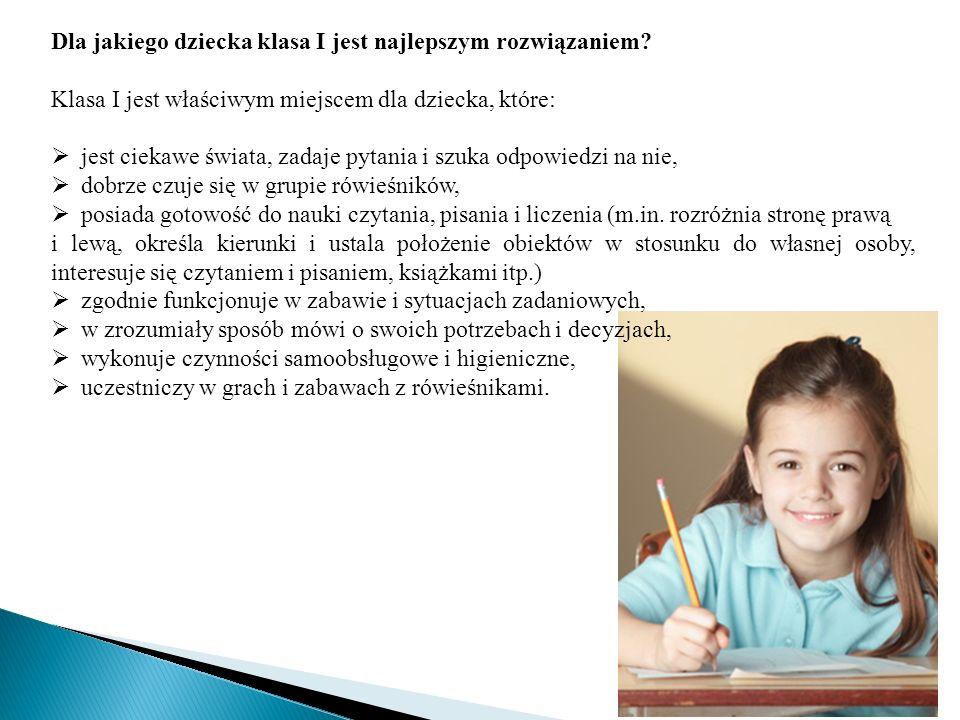 Dla jakiego dziecka klasa I jest najlepszym rozwiązaniem? Klasa I jest właściwym miejscem dla dziecka, które: jest ciekawe świata, zadaje pytania i sz