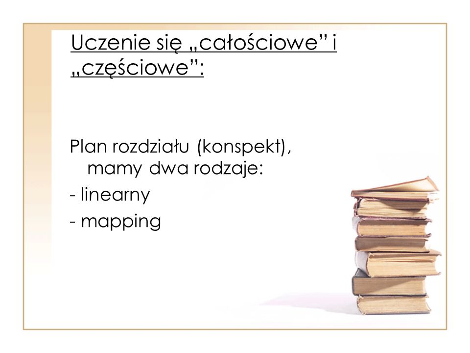 Uczenie się całościowe i częściowe: Plan rozdziału (konspekt), mamy dwa rodzaje: - linearny - mapping