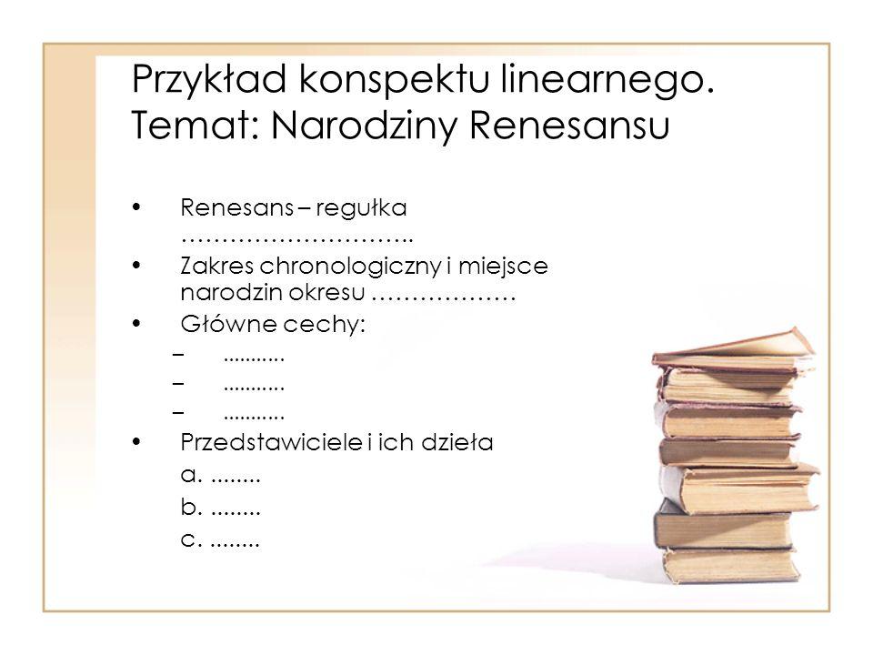 Przykład konspektu linearnego. Temat: Narodziny Renesansu Renesans – regułka ……………………….. Zakres chronologiczny i miejsce narodzin okresu ……………… Główne
