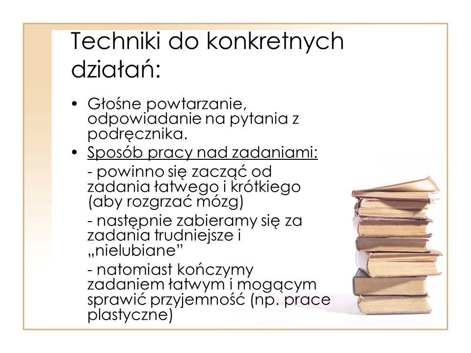 Techniki do konkretnych działań: Głośne powtarzanie, odpowiadanie na pytania z podręcznika. Sposób pracy nad zadaniami: - powinno się zacząć od zadani