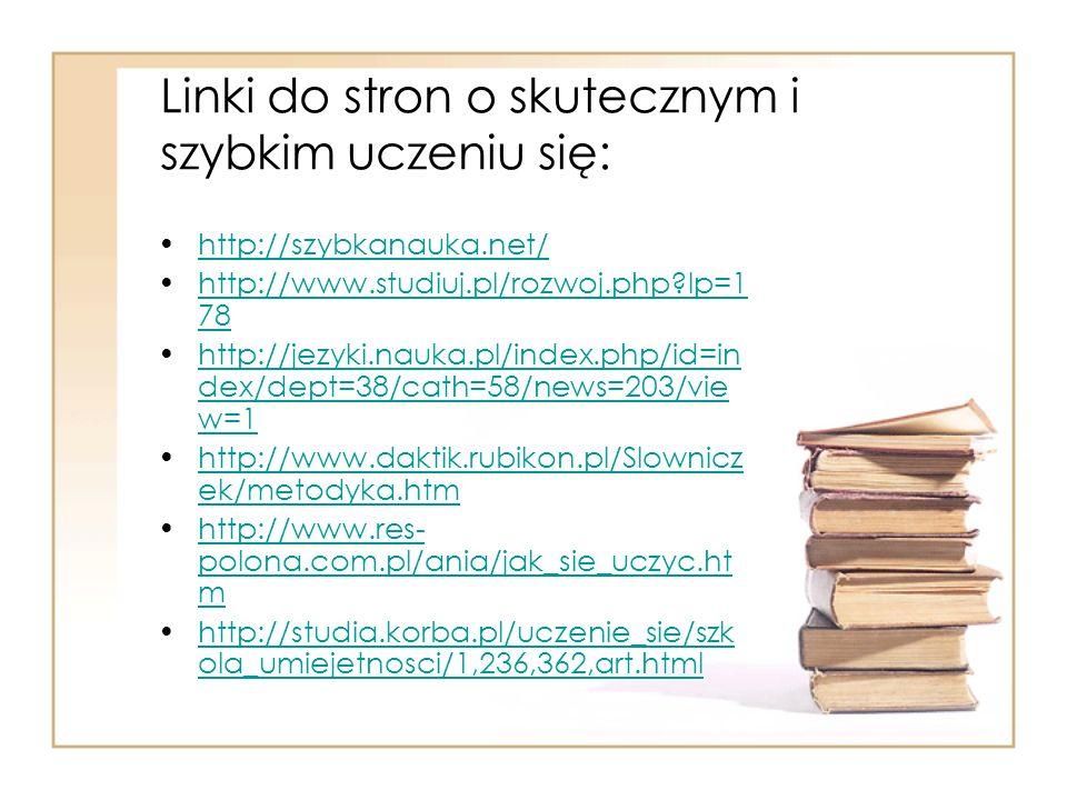Linki do stron o skutecznym i szybkim uczeniu się: http://szybkanauka.net/ http://www.studiuj.pl/rozwoj.php?lp=1 78http://www.studiuj.pl/rozwoj.php?lp