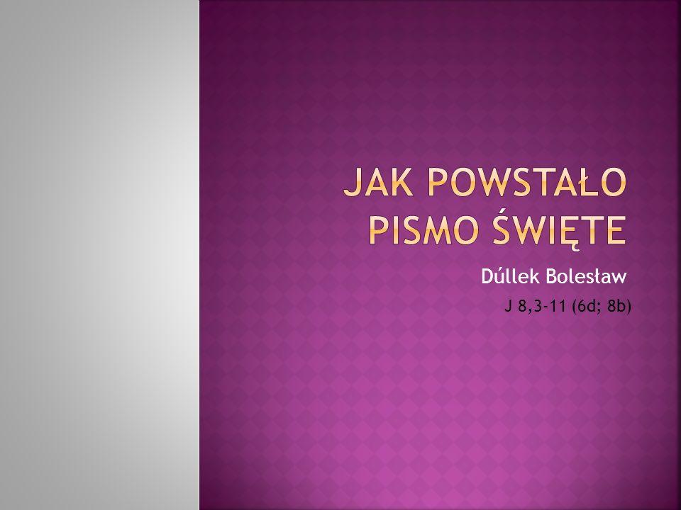 Dúllek Bolesław J 8,3-11 (6d; 8b)