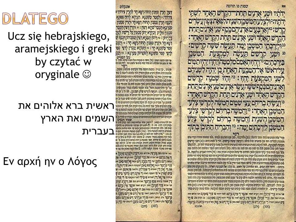 Ucz się hebrajskiego, aramejskiego i greki by czytać w oryginale ראשית ברא אלוהים את השמים ואת הארץ בעברית Εν αρχή ην ο Λόγος