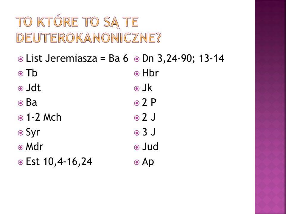 List Jeremiasza = Ba 6 Tb Jdt Ba 1-2 Mch Syr Mdr Est 10,4-16,24 Dn 3,24-90; 13-14 Hbr Jk 2 P 2 J 3 J Jud Ap