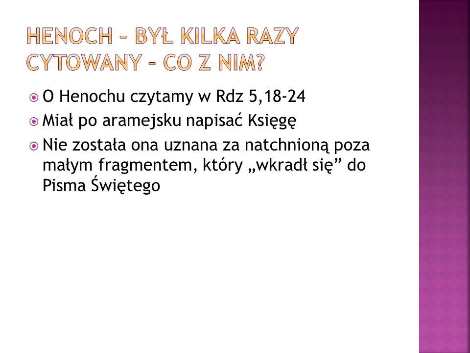 O Henochu czytamy w Rdz 5,18-24 Miał po aramejsku napisać Księgę Nie została ona uznana za natchnioną poza małym fragmentem, który wkradł się do Pisma