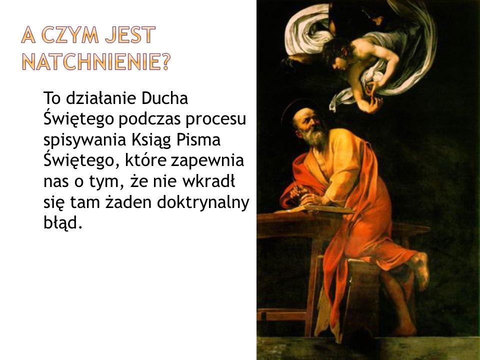 To działanie Ducha Świętego podczas procesu spisywania Ksiąg Pisma Świętego, które zapewnia nas o tym, że nie wkradł się tam żaden doktrynalny błąd.
