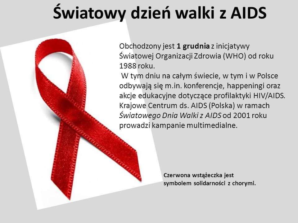 Światowy dzień walki z AIDS Obchodzony jest 1 grudnia z inicjatywy Światowej Organizacji Zdrowia (WHO) od roku 1988 roku. W tym dniu na całym świecie,
