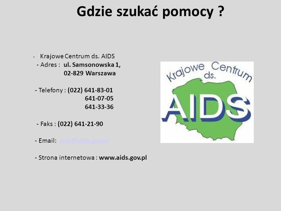 Gdzie szukać pomocy ? Krajowe Centrum ds. AIDS - Adres : ul. Samsonowska 1, 02-829 Warszawa - Telefony : (022) 641-83-01 641-07-05 641-33-36 - Faks :