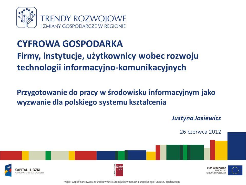 CYFROWA GOSPODARKA Firmy, instytucje, użytkownicy wobec rozwoju technologii informacyjno-komunikacyjnych Przygotowanie do pracy w środowisku informacy