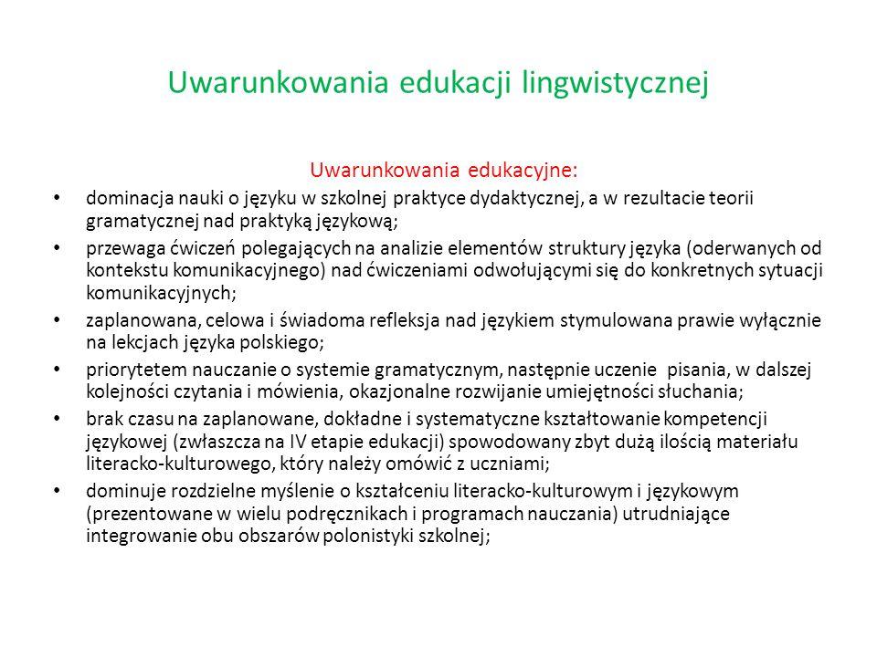 Uwarunkowania edukacyjne: dominacja nauki o języku w szkolnej praktyce dydaktycznej, a w rezultacie teorii gramatycznej nad praktyką językową; przewag