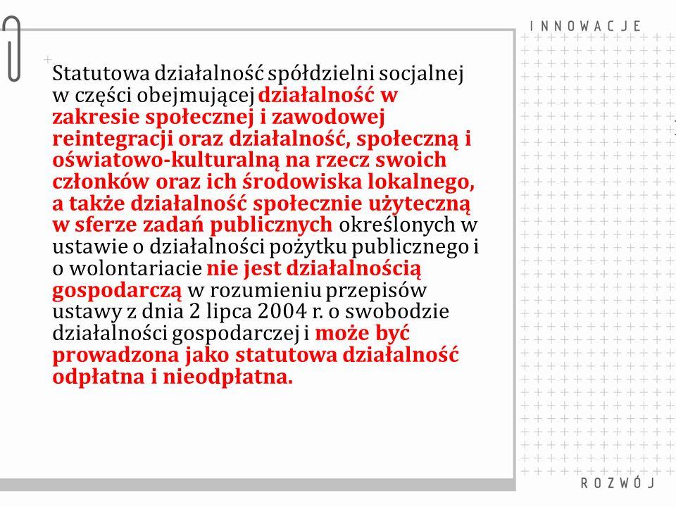 Statutowa działalność spółdzielni socjalnej w części obejmującej działalność w zakresie społecznej i zawodowej reintegracji oraz działalność, społeczną i oświatowo-kulturalną na rzecz swoich członków oraz ich środowiska lokalnego, a także działalność społecznie użyteczną w sferze zadań publicznych określonych w ustawie o działalności pożytku publicznego i o wolontariacie nie jest działalnością gospodarczą w rozumieniu przepisów ustawy z dnia 2 lipca 2004 r.