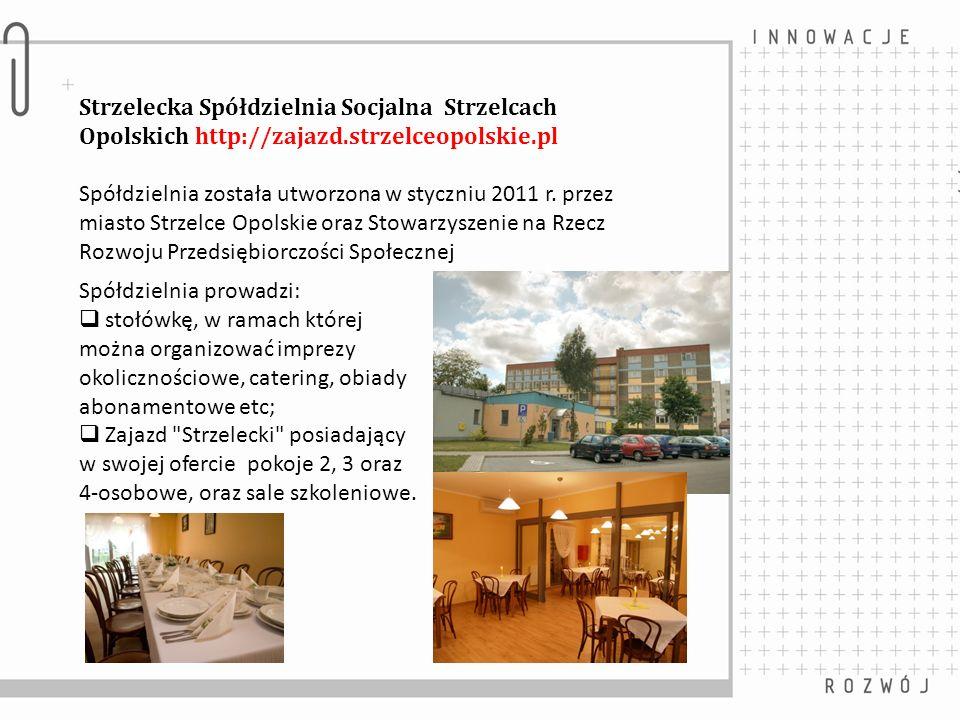 Strzelecka Spółdzielnia Socjalna Strzelcach Opolskich http://zajazd.strzelceopolskie.pl Spółdzielnia została utworzona w styczniu 2011 r.