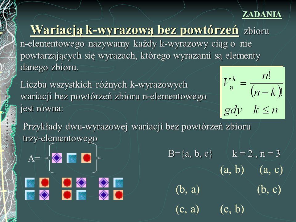 ROZWIĄZANIEROZWIĄZANIE Wszystkich cyfr jest 10 0, 1, 2, 3, 4, 5, 6, 7, 8, 9 Skoro to maja być liczby czterocyfrowe to na pierwszym miejscu nie może wystąpić cyfra zero - liczba wszystkich czterowyrazowych wariacji bez powtórzeń zbioru 10 elementowego – wszystkie liczby czterocyfrowe razem z zerem na początku - liczba wszystkich trzywyrazowych wariacji bez powtórzeń zbioru 9 elementowego – wszystkie liczby czterocyfrowe z zerem na początku POWRÓT Odp.