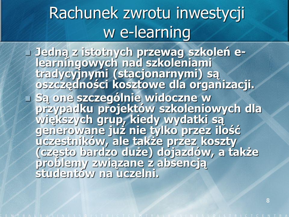 8 Rachunek zwrotu inwestycji w e-learning Jedną z istotnych przewag szkoleń e- learningowych nad szkoleniami tradycyjnymi (stacjonarnymi) są oszczędno