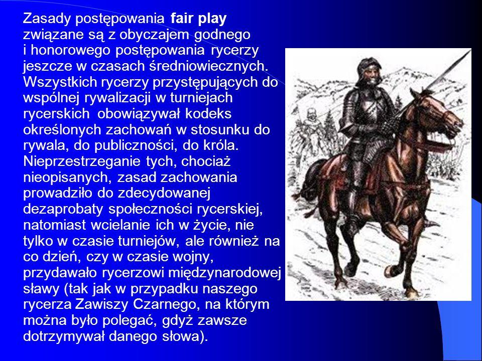 Zasady postępowania fair play związane są z obyczajem godnego i honorowego postępowania rycerzy jeszcze w czasach średniowiecznych. Wszystkich rycerzy