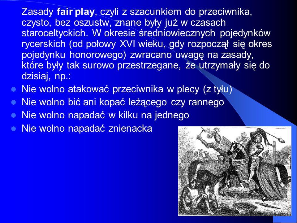 Zasady fair play, czyli z szacunkiem do przeciwnika, czysto, bez oszustw, znane były już w czasach staroceltyckich. W okresie średniowiecznych pojedyn
