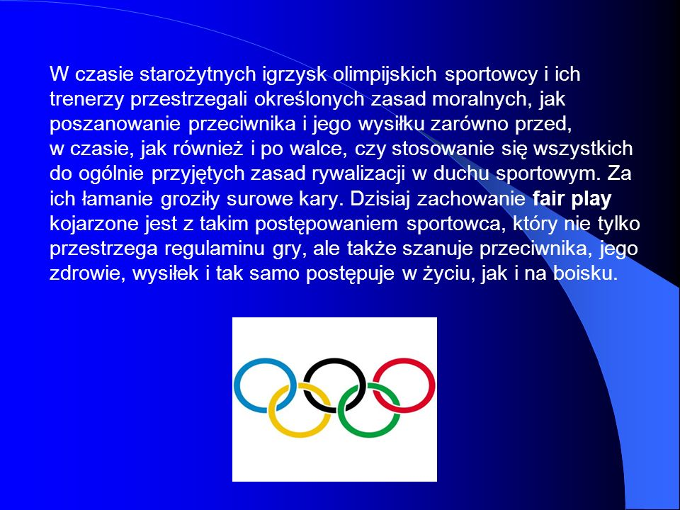 W czasie starożytnych igrzysk olimpijskich sportowcy i ich trenerzy przestrzegali określonych zasad moralnych, jak poszanowanie przeciwnika i jego wys