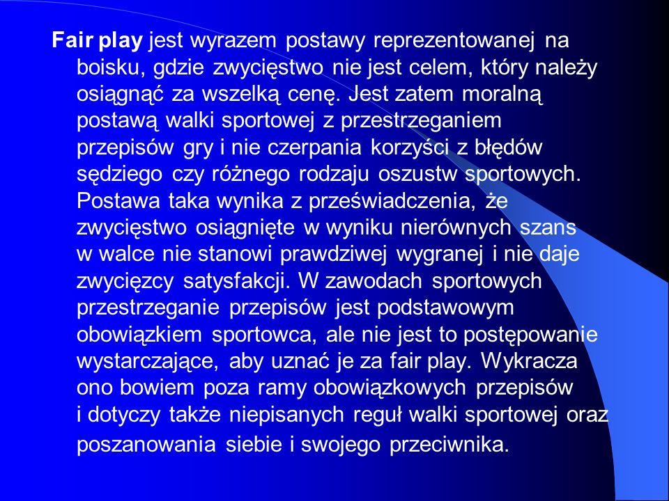 Fair play jest wyrazem postawy reprezentowanej na boisku, gdzie zwycięstwo nie jest celem, który należy osiągnąć za wszelką cenę. Jest zatem moralną p