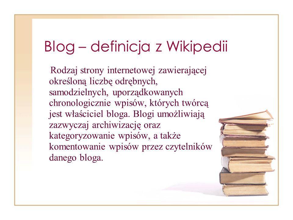 Blog – definicja z Wikipedii Rodzaj strony internetowej zawierającej określoną liczbę odrębnych, samodzielnych, uporządkowanych chronologicznie wpisów