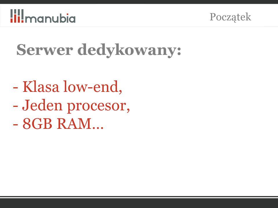 Serwer dedykowany: - Klasa low-end, - Jeden procesor, - 8GB RAM…