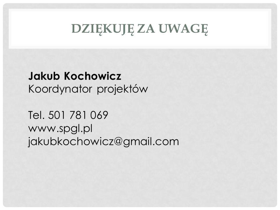 DZIĘKUJĘ ZA UWAGĘ Jakub Kochowicz Koordynator projektów Tel. 501 781 069 www.spgl.pl jakubkochowicz@gmail.com