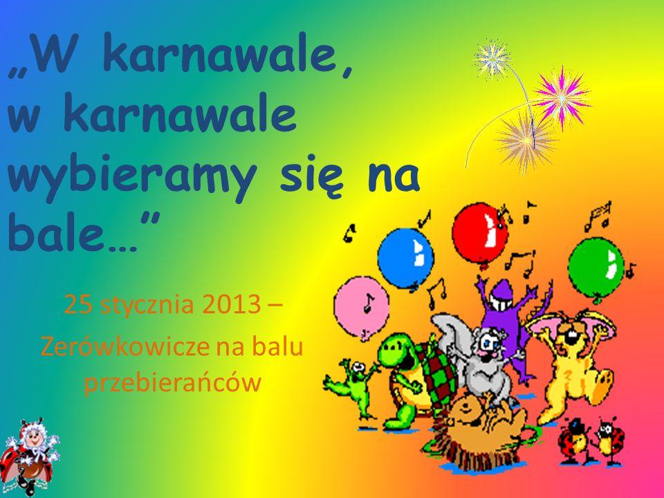 W karnawale, w karnawale wybieramy się na bale… 25 stycznia 2013 – Zerówkowicze na balu przebierańców