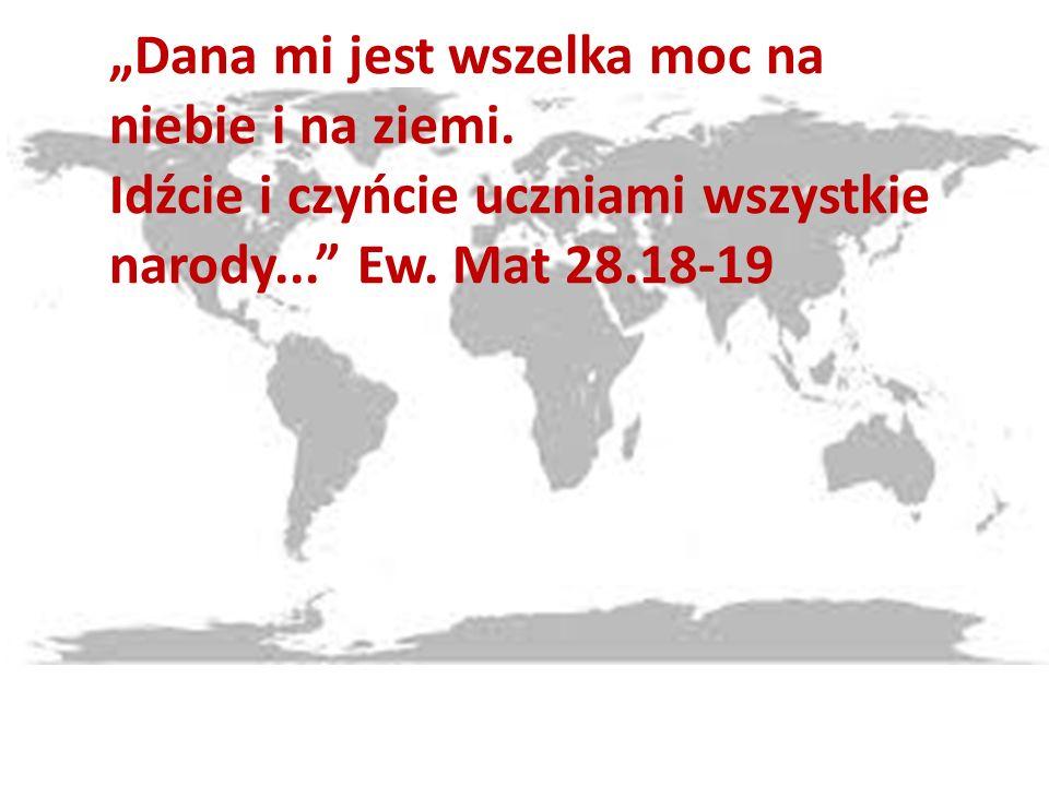 Dana mi jest wszelka moc na niebie i na ziemi. Idźcie i czyńcie uczniami wszystkie narody...