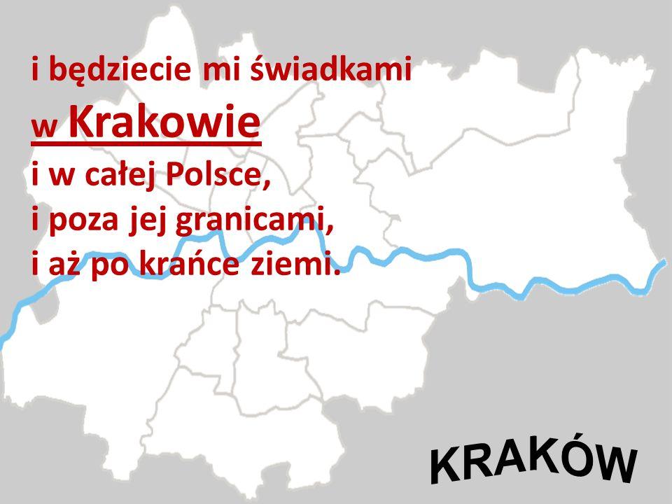 i będziecie mi świadkami w Krakowie i w całej Polsce, i poza jej granicami, i aż po krańce ziemi.