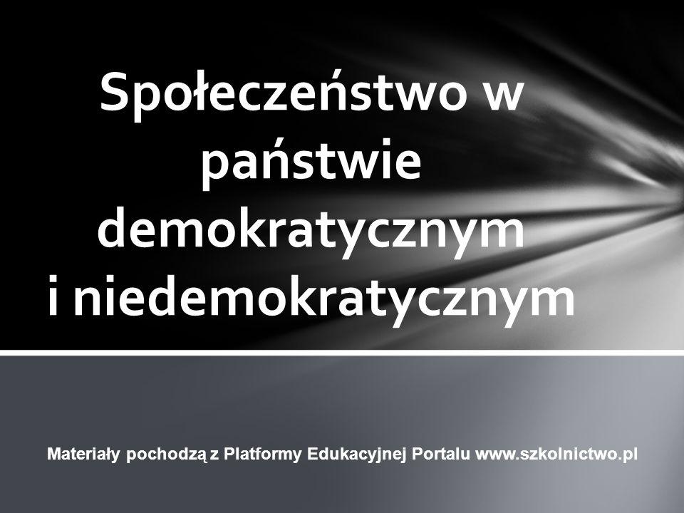 Społeczeństwo w państwie demokratycznym i niedemokratycznym Materiały pochodzą z Platformy Edukacyjnej Portalu www.szkolnictwo.pl
