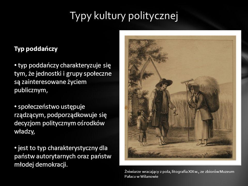 Typy kultury politycznej Typ poddańczy typ poddańczy charakteryzuje się tym, że jednostki i grupy społeczne są zainteresowane życiem publicznym, społe