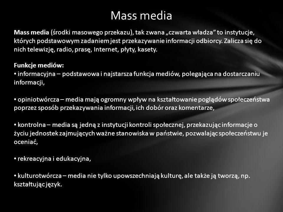 Mass media Mass media (środki masowego przekazu), tak zwana czwarta władza to instytucje, których podstawowym zadaniem jest przekazywanie informacji o