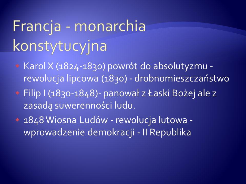 Karol X (1824-1830) powrót do absolutyzmu - rewolucja lipcowa (1830) - drobnomieszczaństwo Filip I (1830-1848)- panował z Łaski Bożej ale z zasadą suw