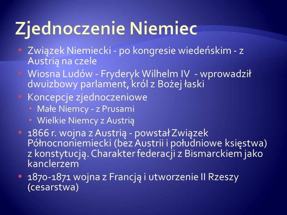 Związek Niemiecki - po kongresie wiedeńskim - z Austrią na czele Wiosna Ludów - Fryderyk Wilhelm IV - wprowadził dwuizbowy parlament, król z Bożej łas